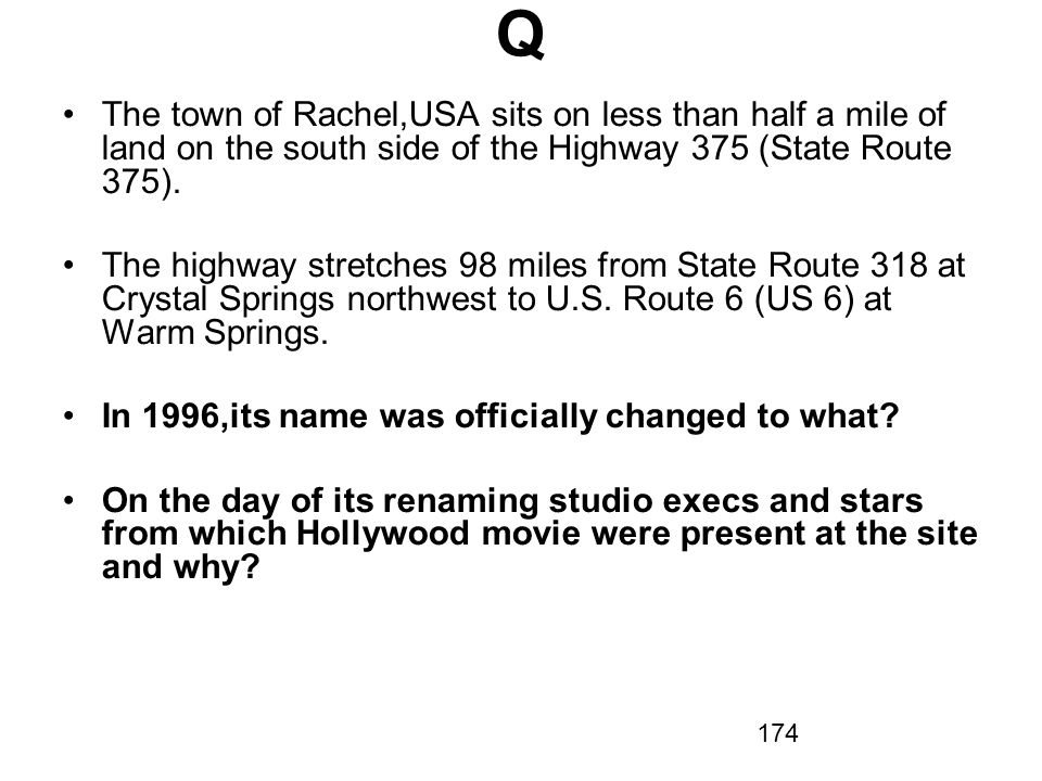 Q The town of Rachel,USA sits on less than half a mile of land on the south side of the Highway 375 (State Route 375).