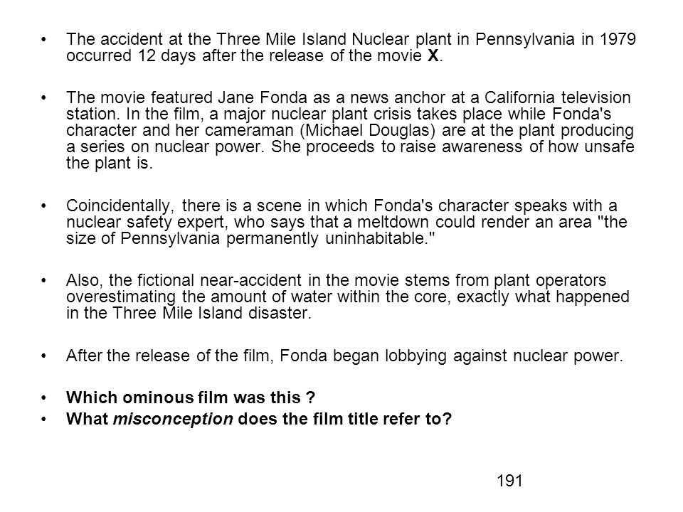 The accident at the Three Mile Island Nuclear plant in Pennsylvania in 1979 occurred 12 days after the release of the movie X.