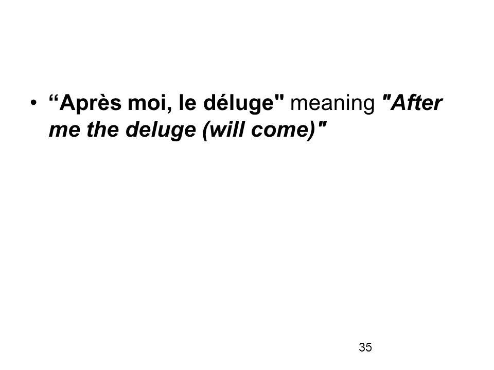 Après moi, le déluge meaning After me the deluge (will come)
