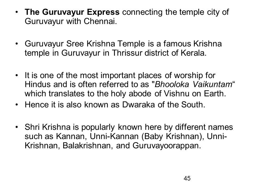 The Guruvayur Express connecting the temple city of Guruvayur with Chennai.