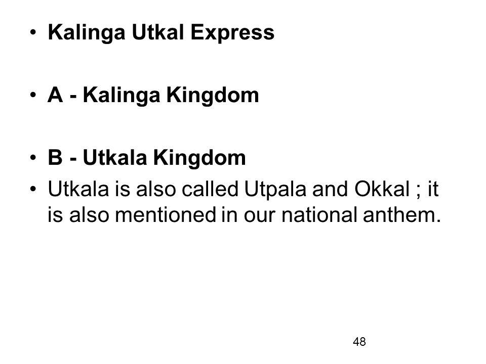 Kalinga Utkal Express A - Kalinga Kingdom. B - Utkala Kingdom.