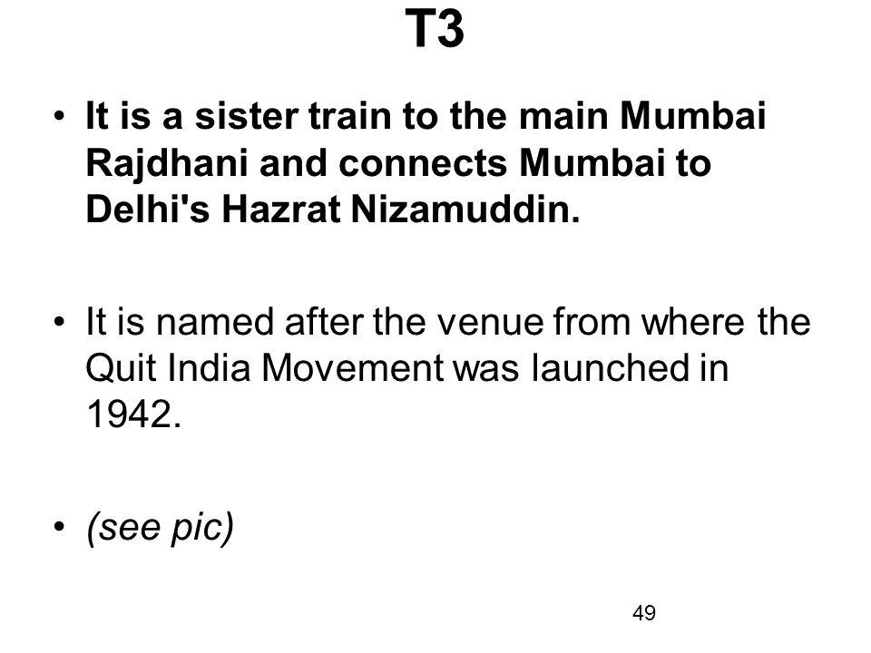 T3 It is a sister train to the main Mumbai Rajdhani and connects Mumbai to Delhi s Hazrat Nizamuddin.