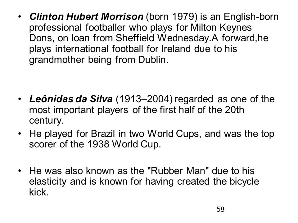 Clinton Hubert Morrison (born 1979) is an English-born professional footballer who plays for Milton Keynes Dons, on loan from Sheffield Wednesday.A forward,he plays international football for Ireland due to his grandmother being from Dublin.