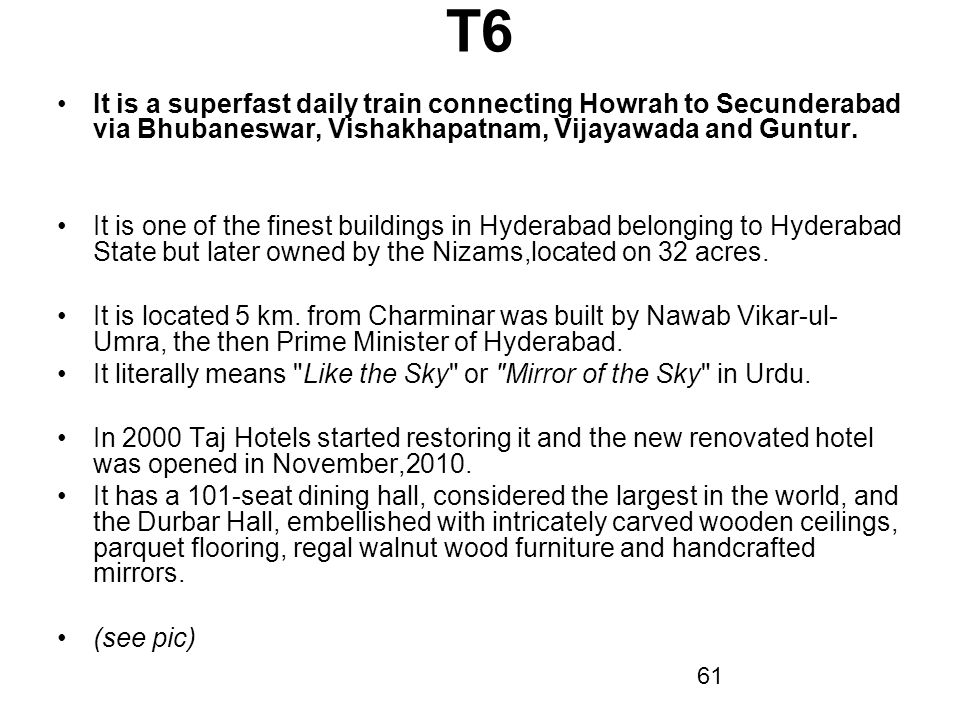 T6 It is a superfast daily train connecting Howrah to Secunderabad via Bhubaneswar, Vishakhapatnam, Vijayawada and Guntur.