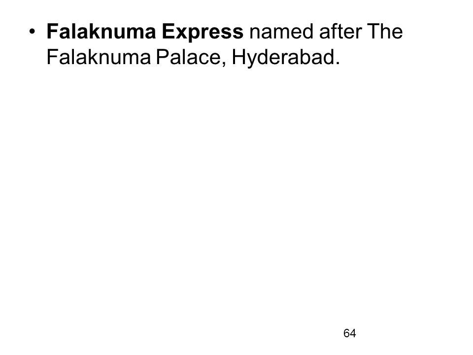 Falaknuma Express named after The Falaknuma Palace, Hyderabad.