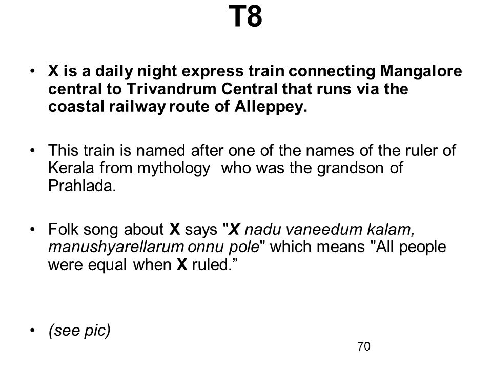 T8 X is a daily night express train connecting Mangalore central to Trivandrum Central that runs via the coastal railway route of Alleppey.