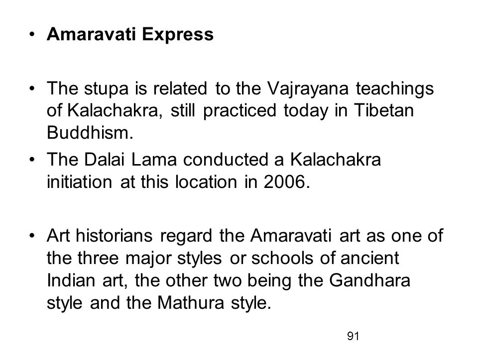 Amaravati Express The stupa is related to the Vajrayana teachings of Kalachakra, still practiced today in Tibetan Buddhism.