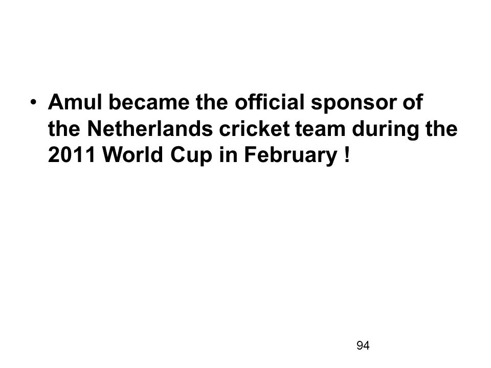 Amul became the official sponsor of the Netherlands cricket team during the 2011 World Cup in February !