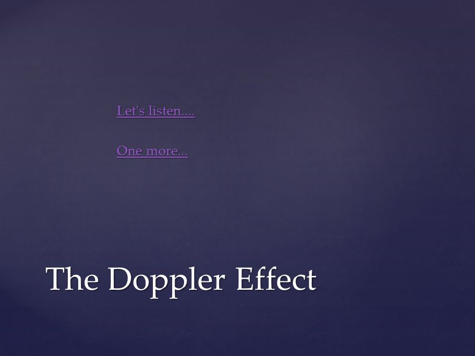 Let s listen.... One more... The Doppler Effect