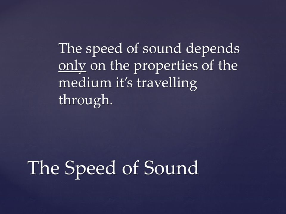 The speed of sound depends only on the properties of the medium it's travelling through.