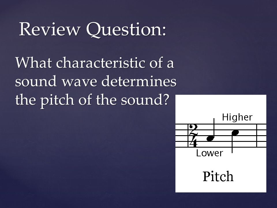 Review Question: What characteristic of a sound wave determines the pitch of the sound