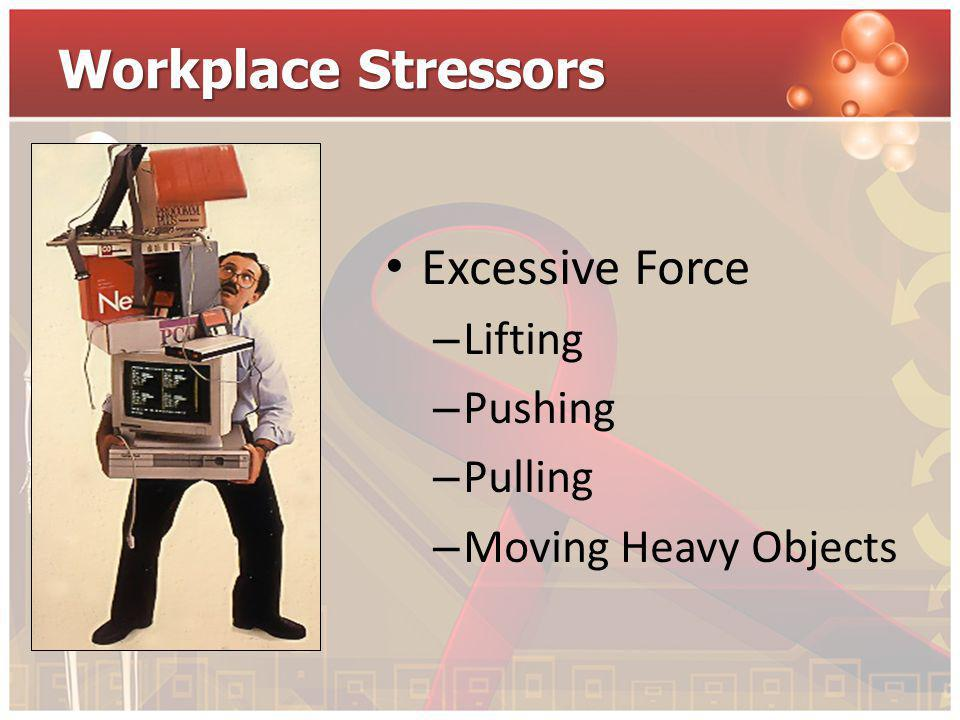 Workplace Stressors Excessive Force Lifting Pushing Pulling