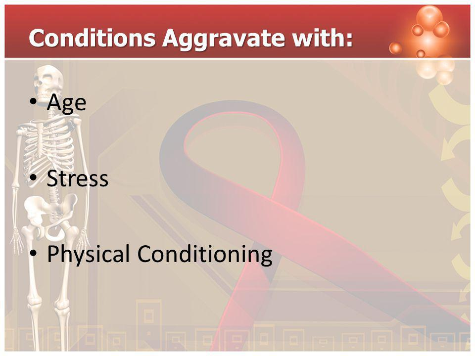 Conditions Aggravate with: