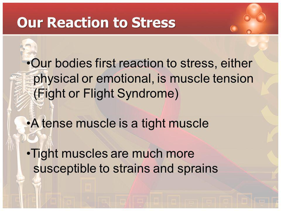 Our Reaction to Stress Our bodies first reaction to stress, either