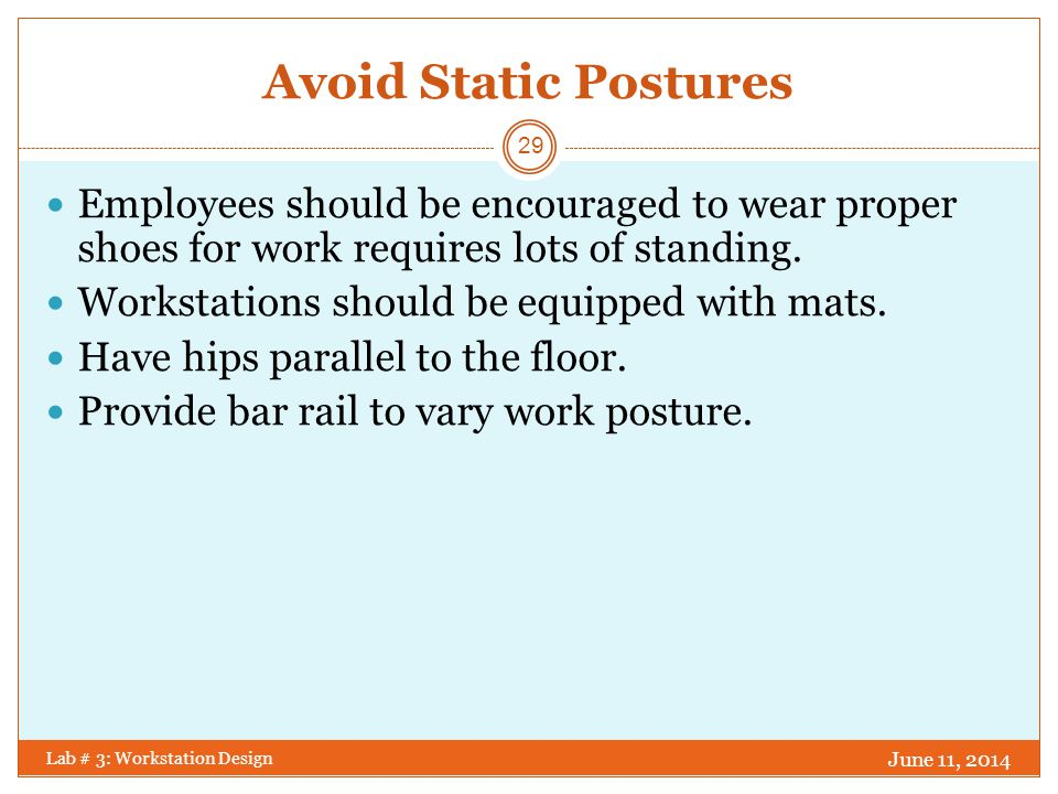 Avoid Static Postures Employees should be encouraged to wear proper shoes for work requires lots of standing.
