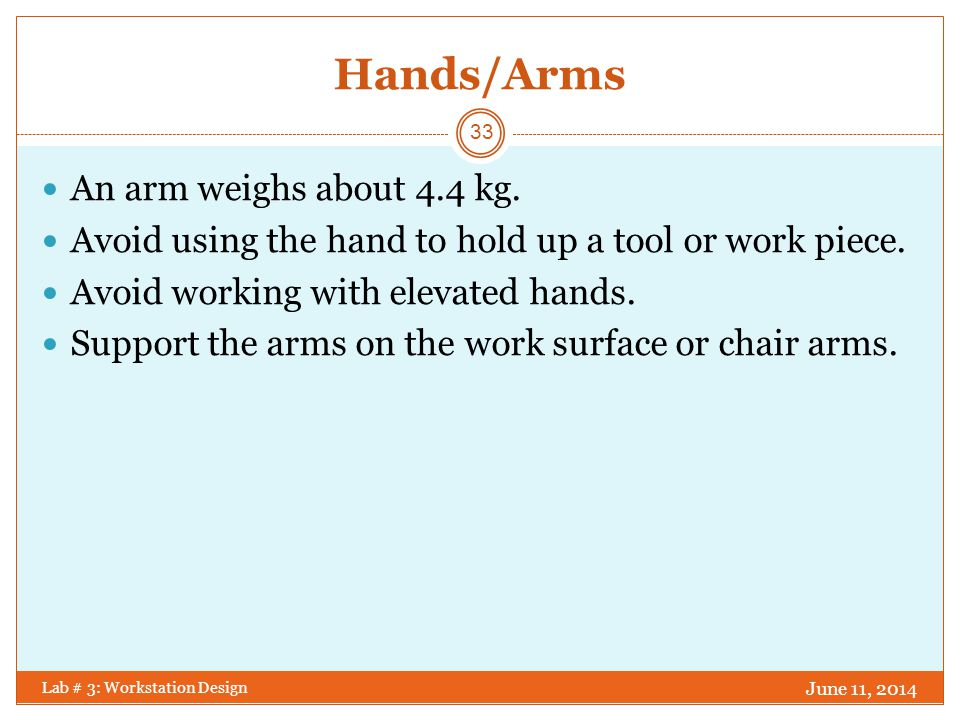 Hands/Arms An arm weighs about 4.4 kg.