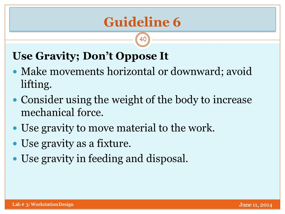 Guideline 6 Use Gravity; Don't Oppose It