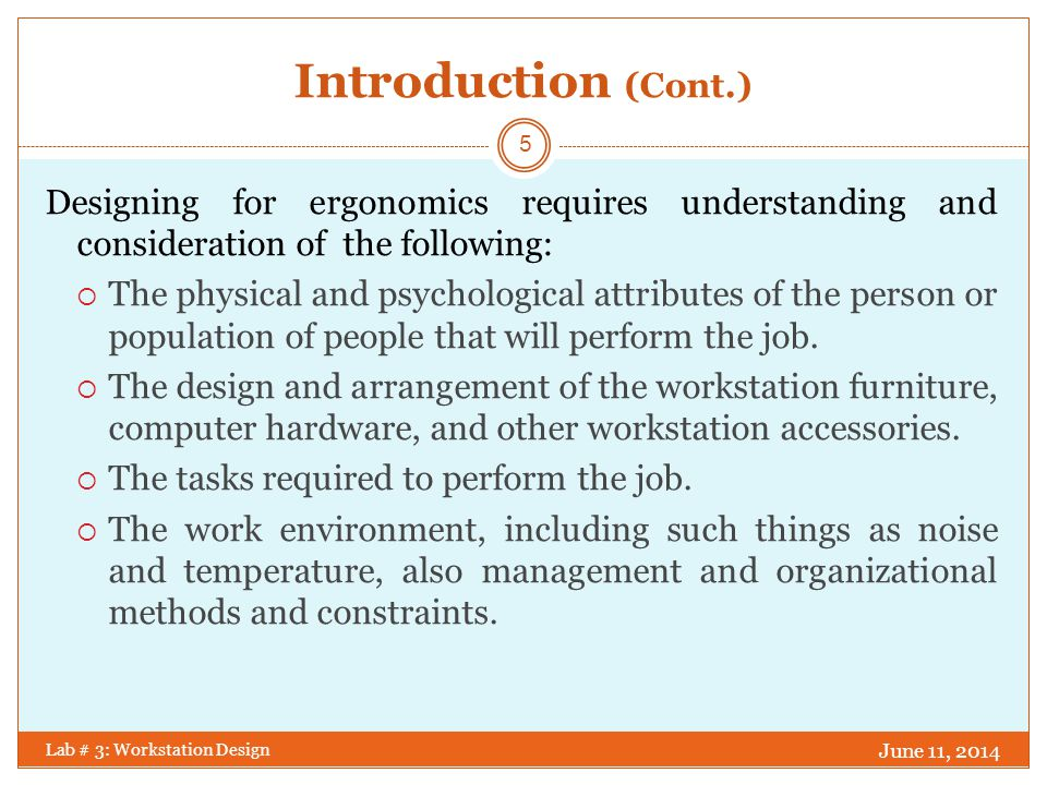 Introduction (Cont.) Designing for ergonomics requires understanding and consideration of the following: