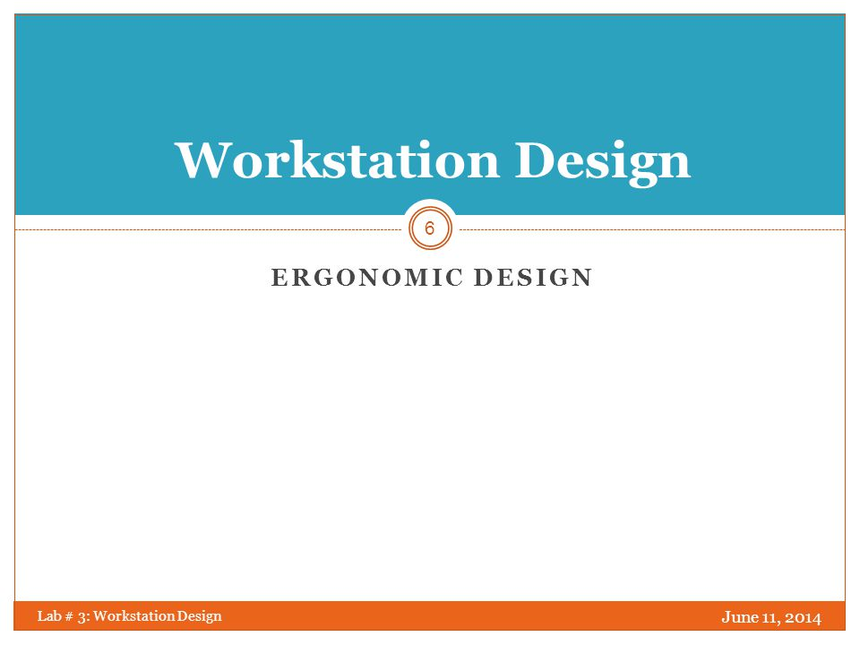 Workstation Design Ergonomic Design April 1, 2017