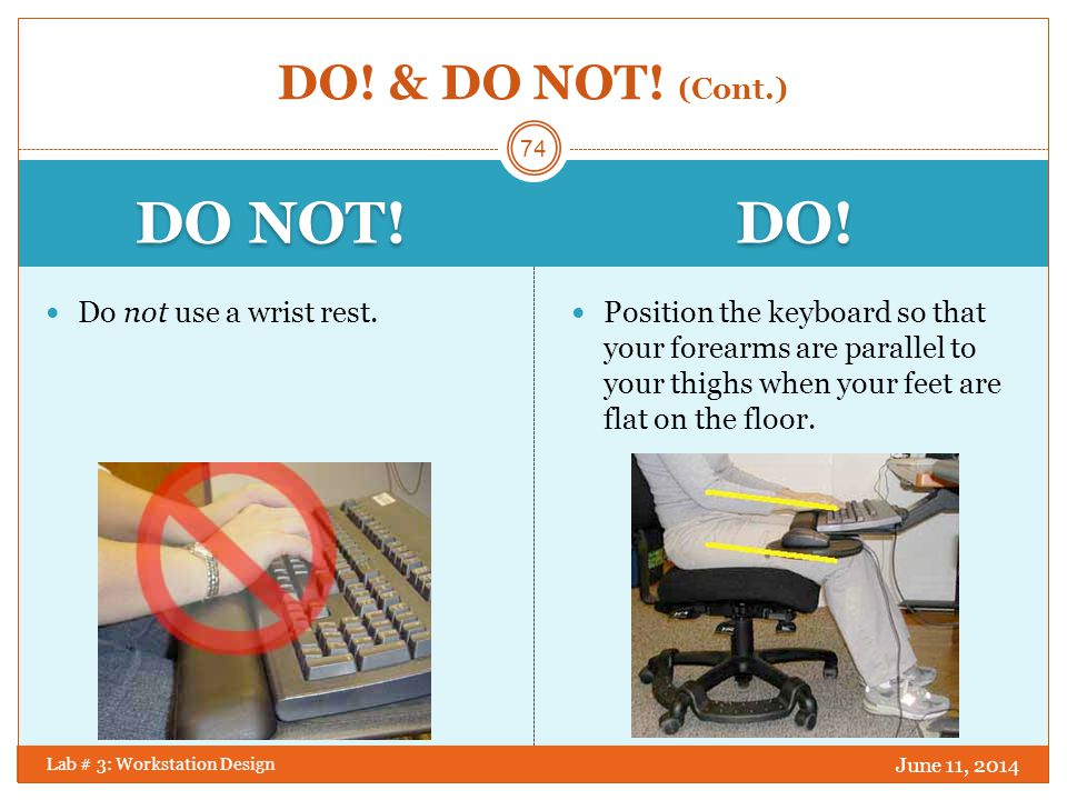 DO NOT! DO! DO! & DO NOT! (Cont.) Do not use a wrist rest.