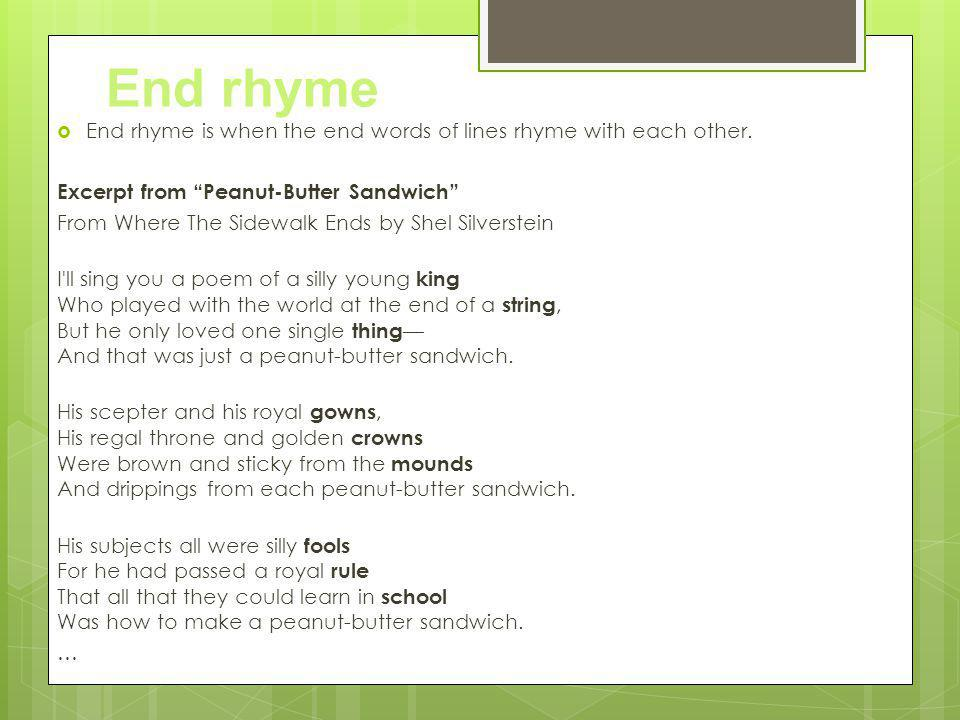 End rhyme End rhyme is when the end words of lines rhyme with each other. Excerpt from Peanut-Butter Sandwich
