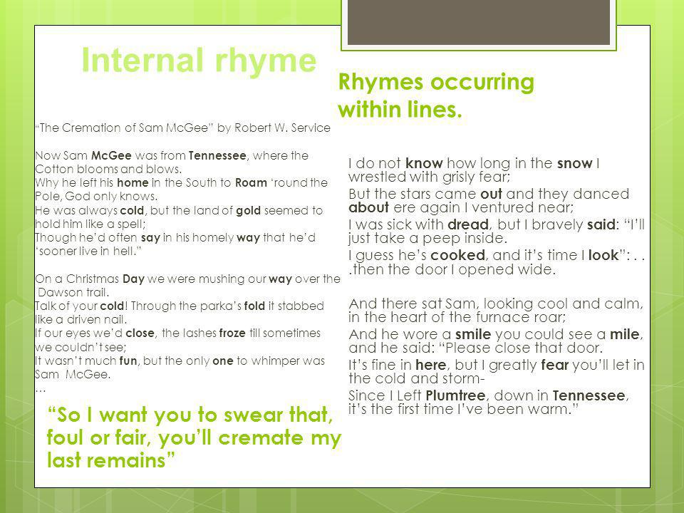 Internal rhyme Rhymes occurring within lines.