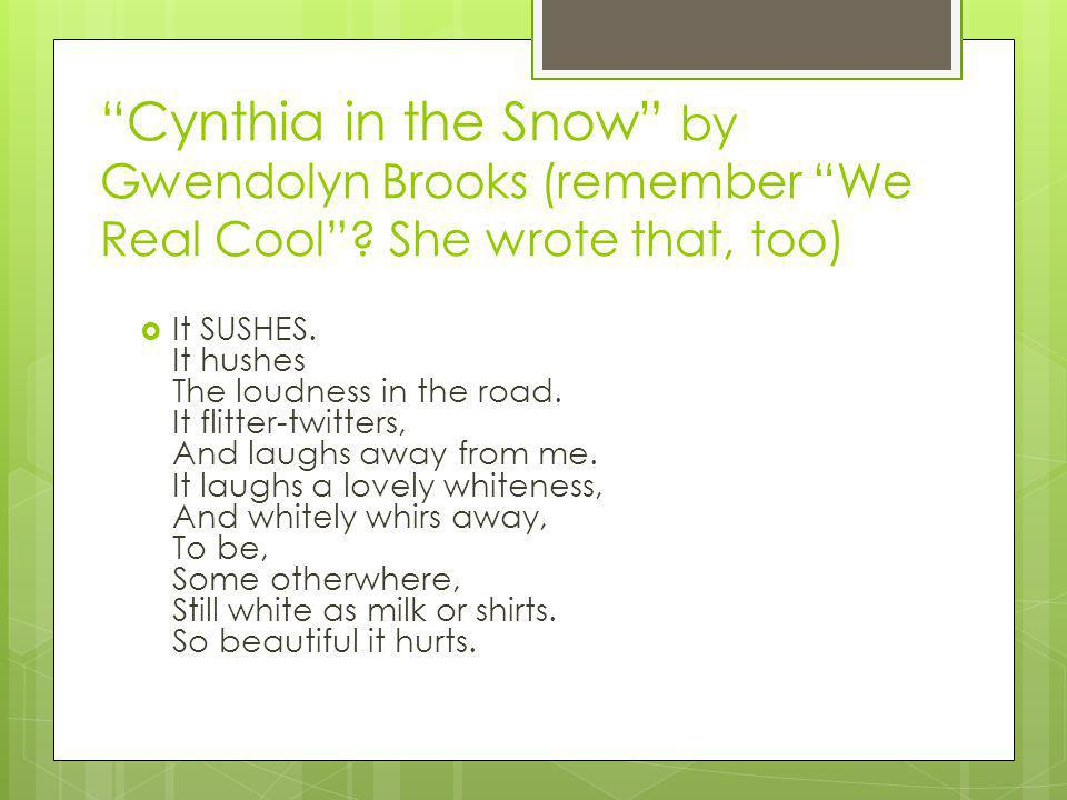 Cynthia in the Snow by Gwendolyn Brooks (remember We Real Cool