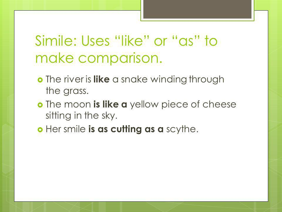 Simile: Uses like or as to make comparison.