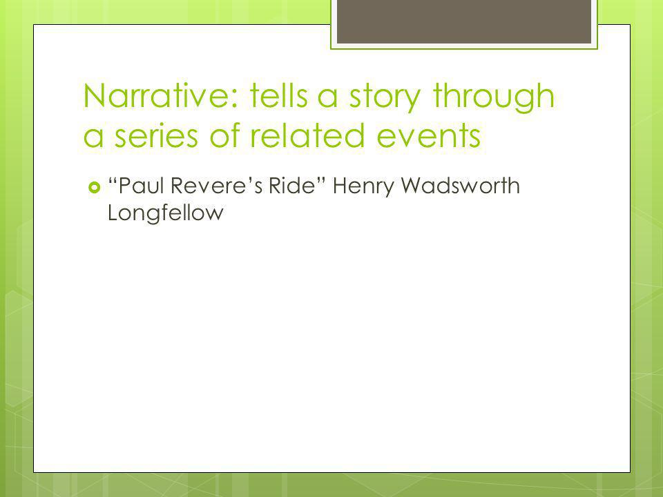 Narrative: tells a story through a series of related events