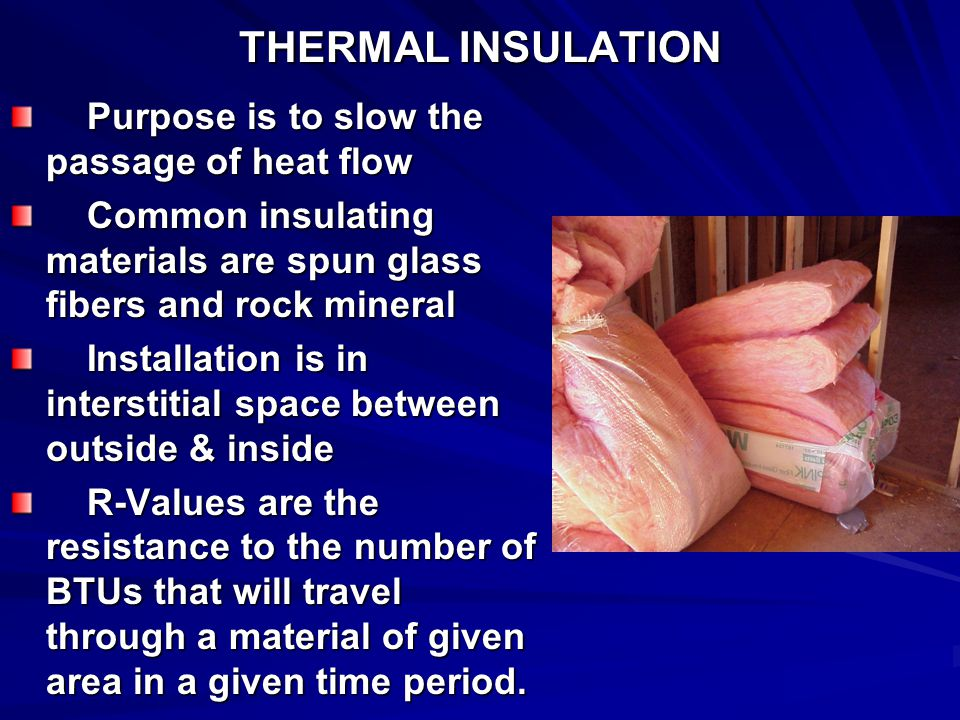 THERMAL INSULATION Purpose is to slow the passage of heat flow
