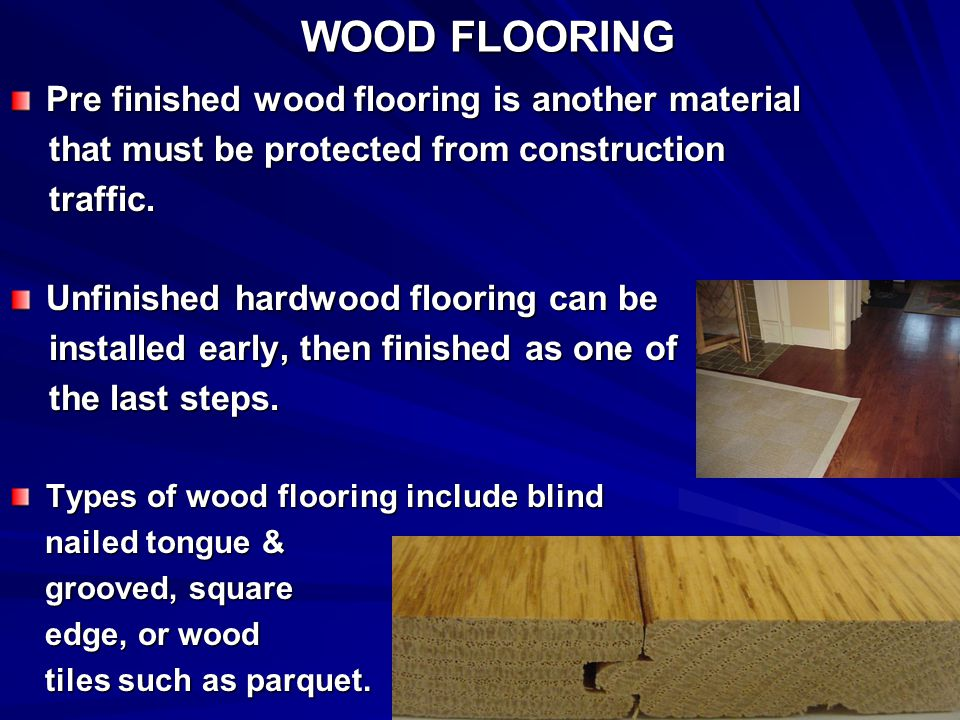 WOOD FLOORING Pre finished wood flooring is another material