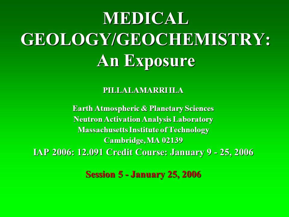 MEDICAL GEOLOGY/GEOCHEMISTRY: An Exposure