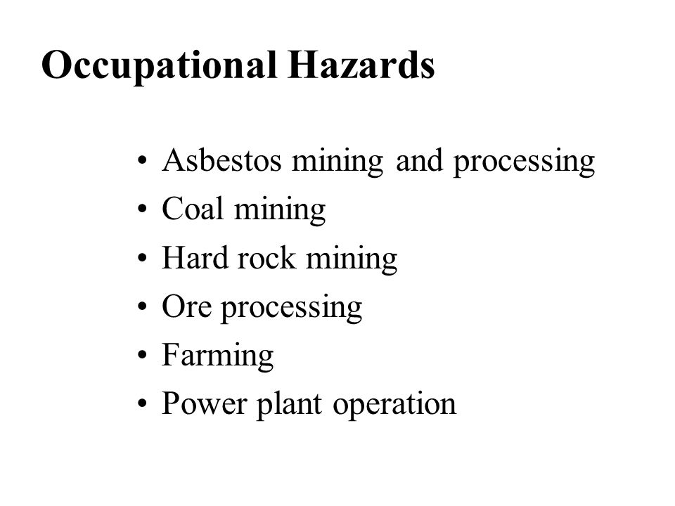 Occupational Hazards Asbestos mining and processing Coal mining