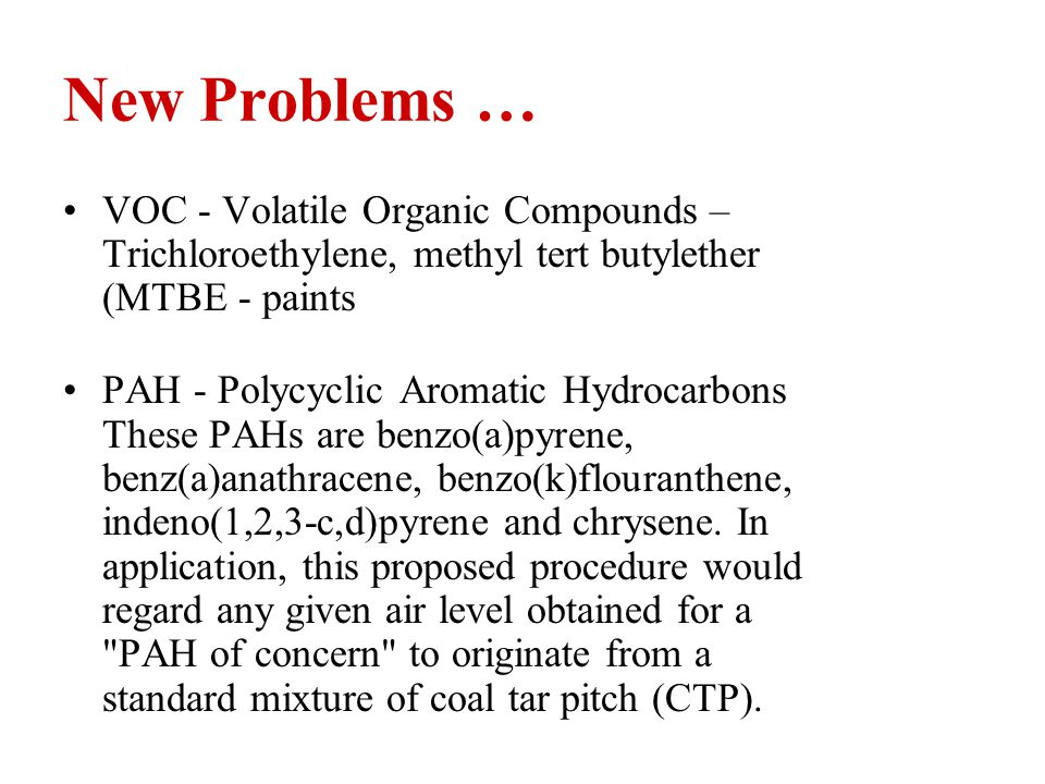 New Problems … VOC - Volatile Organic Compounds – Trichloroethylene, methyl tert butylether (MTBE - paints.