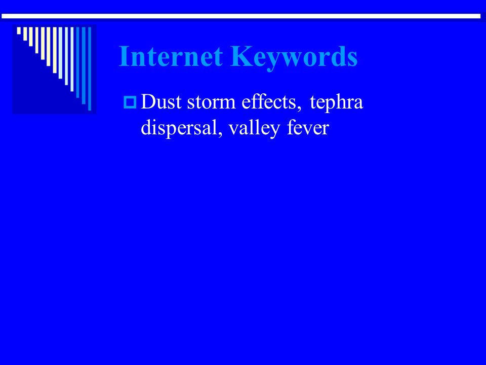 Internet Keywords Dust storm effects, tephra dispersal, valley fever