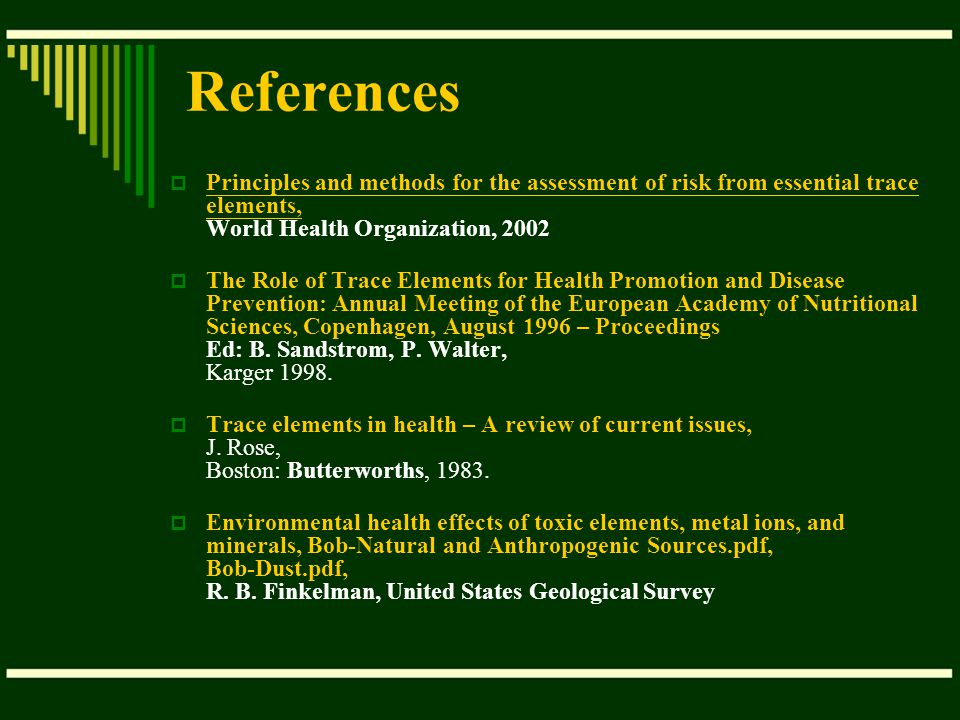 References Principles and methods for the assessment of risk from essential trace elements, World Health Organization, 2002.
