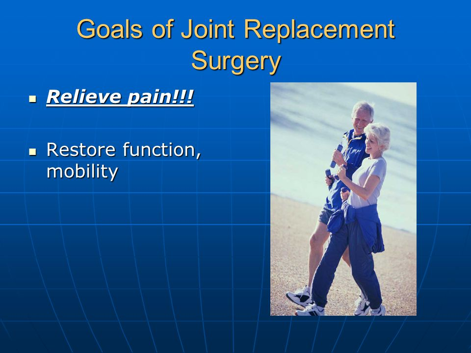Goals of Joint Replacement Surgery