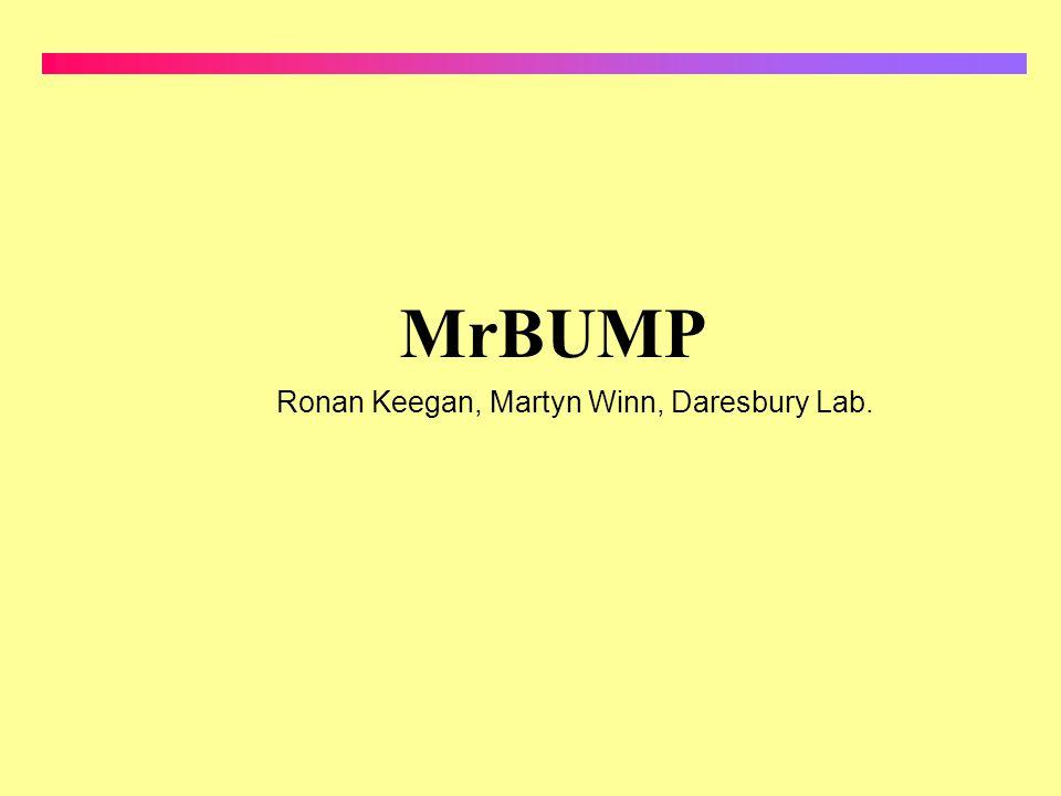MrBUMP Ronan Keegan, Martyn Winn, Daresbury Lab.