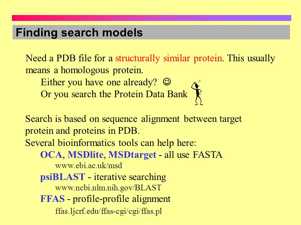 Finding search models Need a PDB file for a structurally similar protein. This usually means a homologous protein.