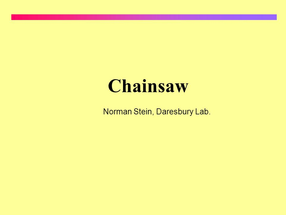 Chainsaw Norman Stein, Daresbury Lab.