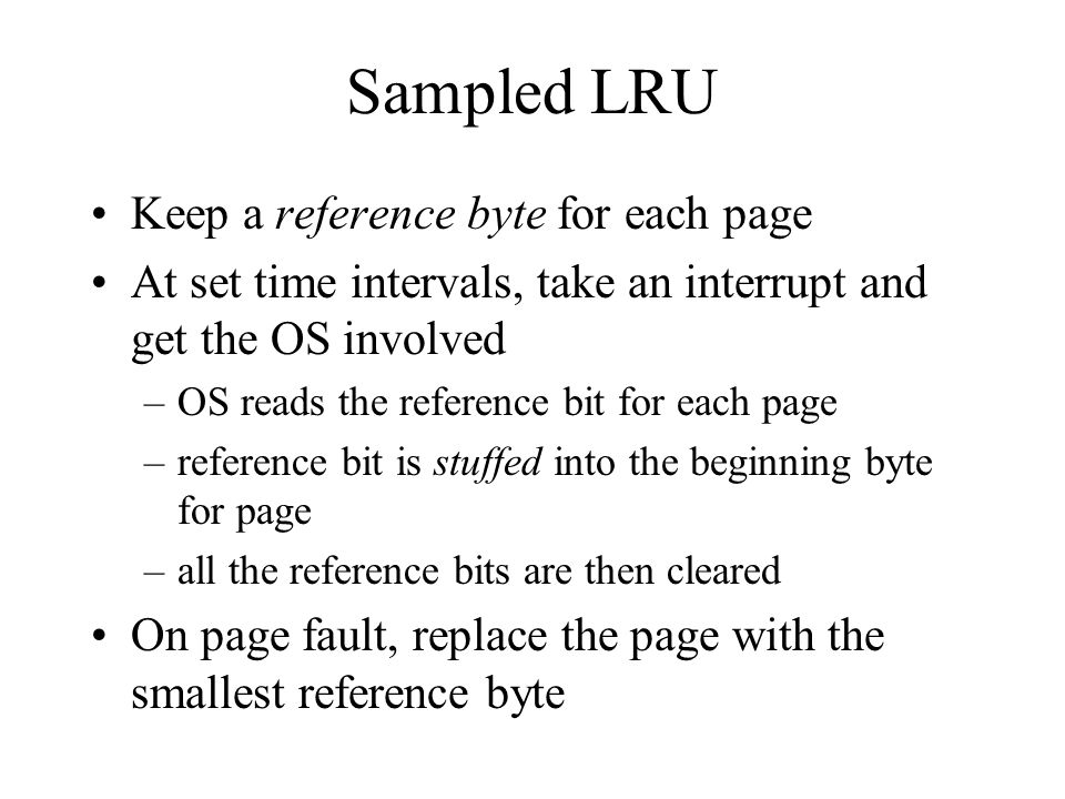 Sampled LRU Keep a reference byte for each page