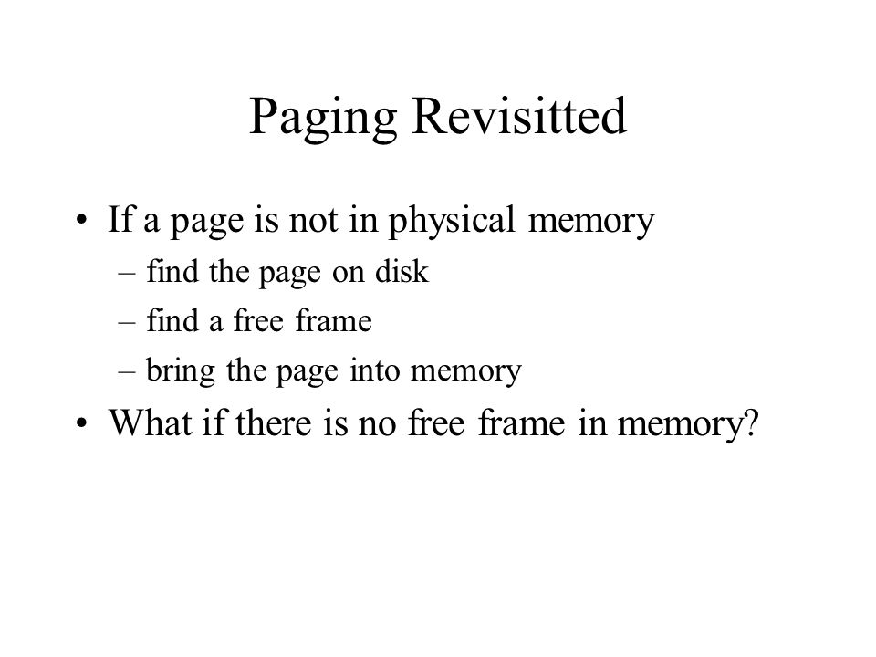 Paging Revisitted If a page is not in physical memory