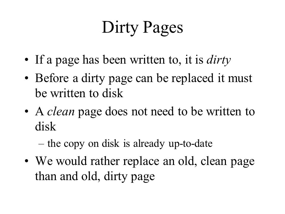Dirty Pages If a page has been written to, it is dirty
