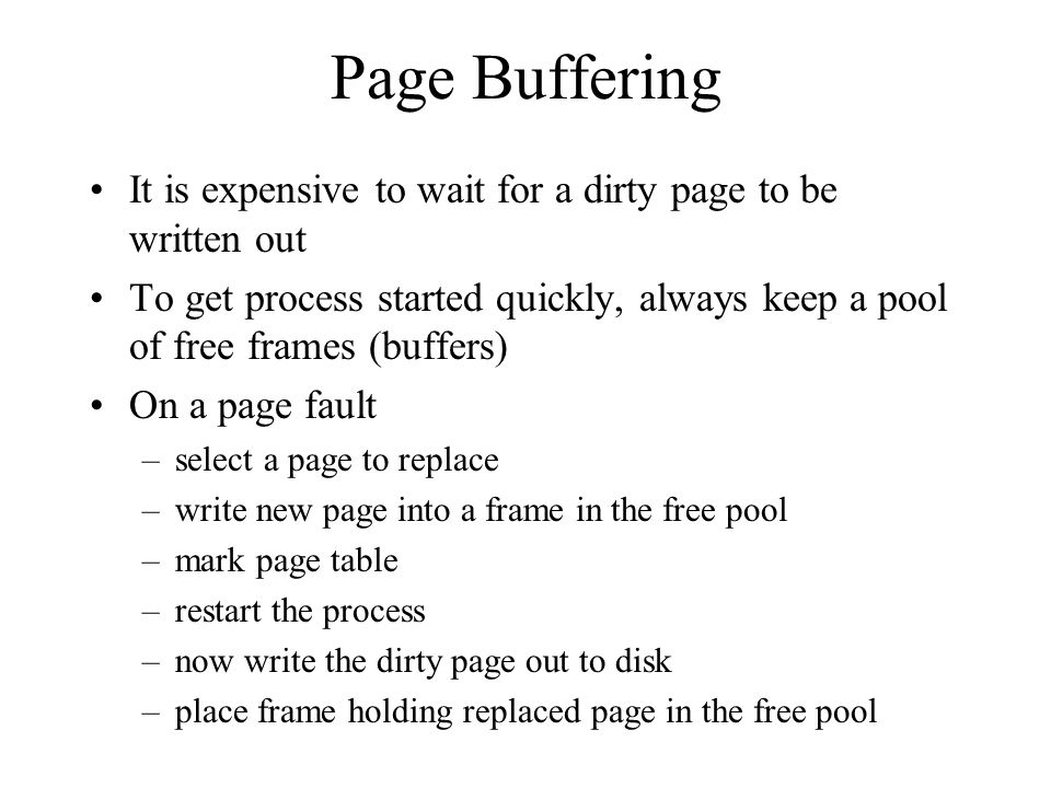 Page Buffering It is expensive to wait for a dirty page to be written out.