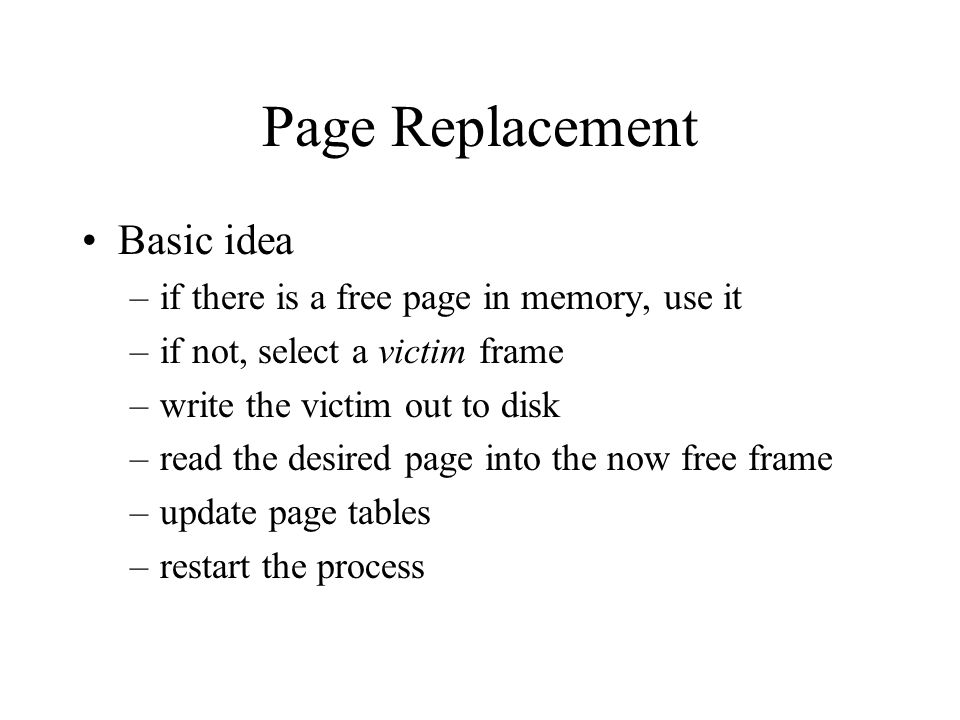 Page Replacement Basic idea if there is a free page in memory, use it