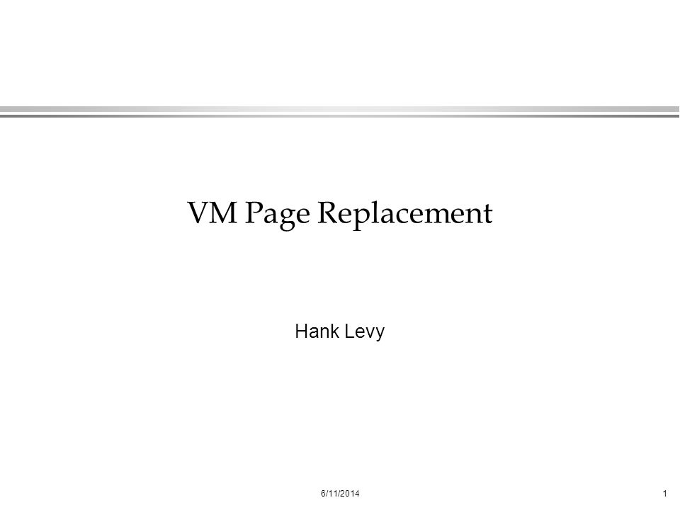 VM Page Replacement Hank Levy