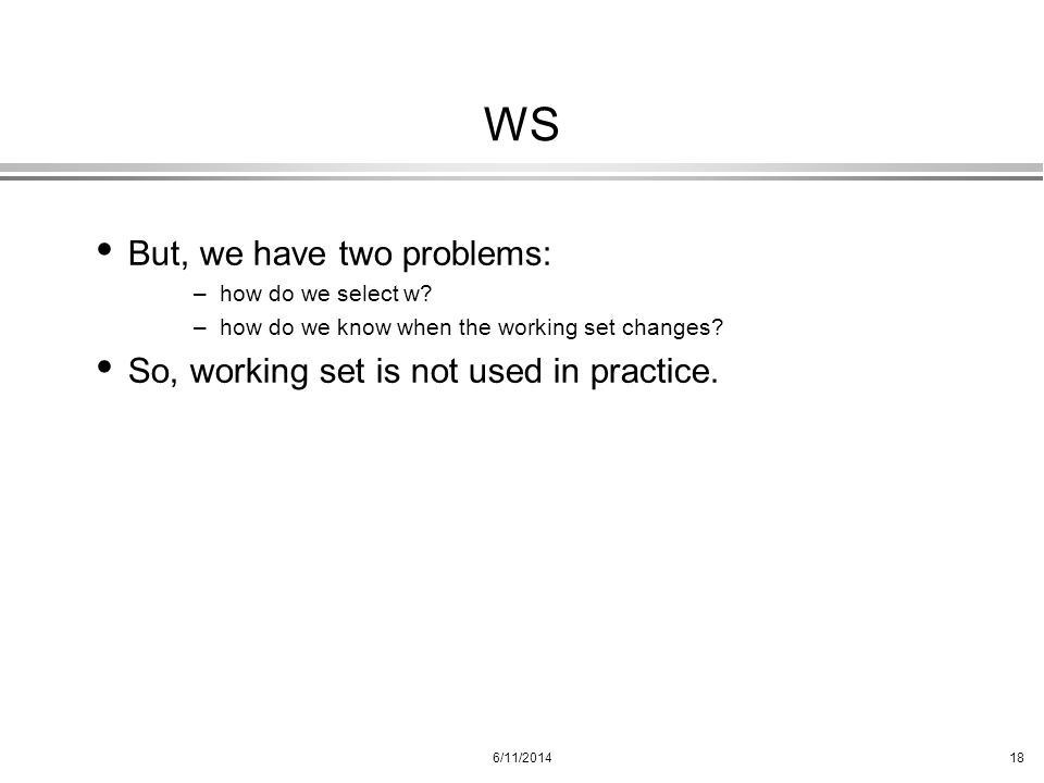 WS But, we have two problems: So, working set is not used in practice.