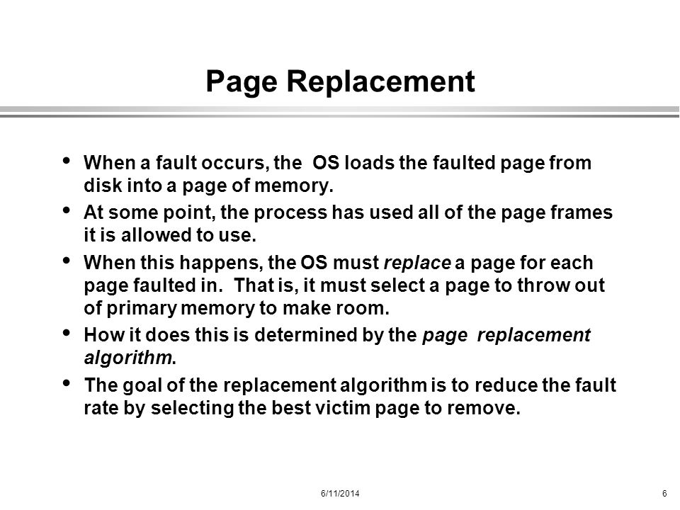 Page Replacement When a fault occurs, the OS loads the faulted page from disk into a page of memory.