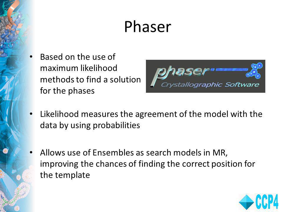 Phaser Based on the use of maximum likelihood methods to find a solution for the phases.