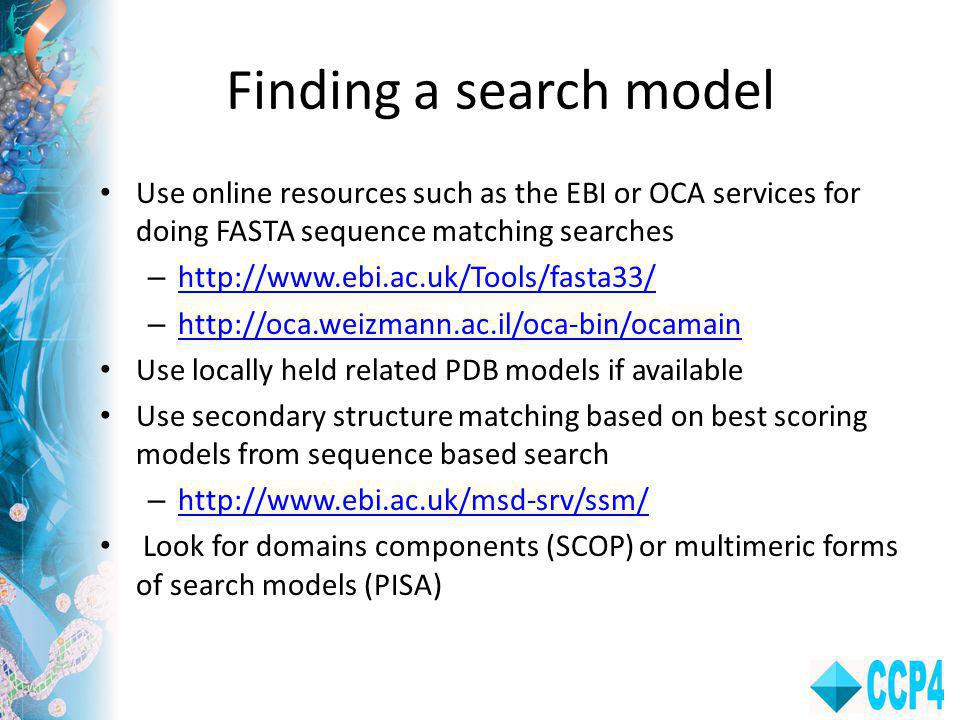 Finding a search model Use online resources such as the EBI or OCA services for doing FASTA sequence matching searches.